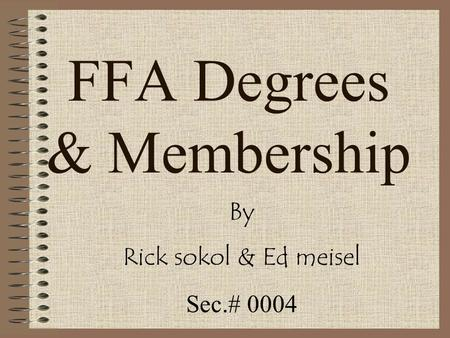 FFA Degrees & Membership By Rick sokol & Ed meisel Sec.# 0004.