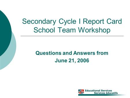Secondary Cycle I Report Card School Team Workshop Questions and Answers from June 21, 2006.