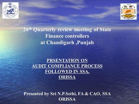26 th Quarterly review meeting of State Finance controllers at Chandigarh,Punjab PRSENTATION ON AUDIT COMPLIANCE PROCESS FOLLOWED IN SSA, ORISSA Presented.