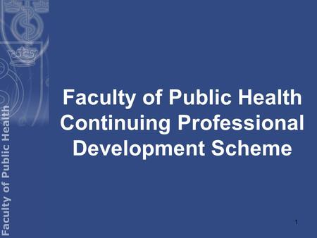 1 Faculty of Public Health Continuing Professional Development Scheme.