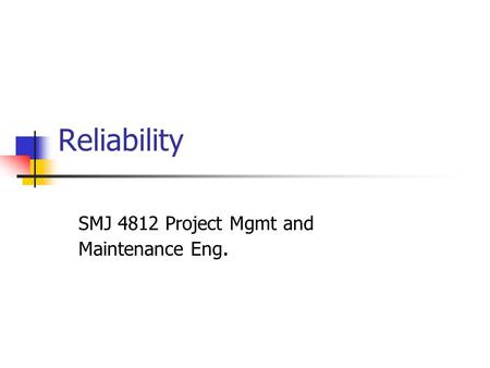 Reliability SMJ 4812 Project Mgmt and Maintenance Eng.