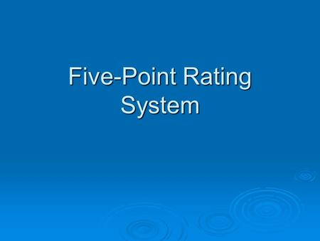 Five-Point Rating System.  5. Distinguished  4. Excellent  3. Proficient  2. Some Improvement Needed  1. Unsatisfactory.