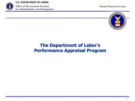 1 U.S. DEPARTMENT OF LABOR Office of The Assistant Secretary for Administration and Management Human Resources Center The Department of Labor's Performance.