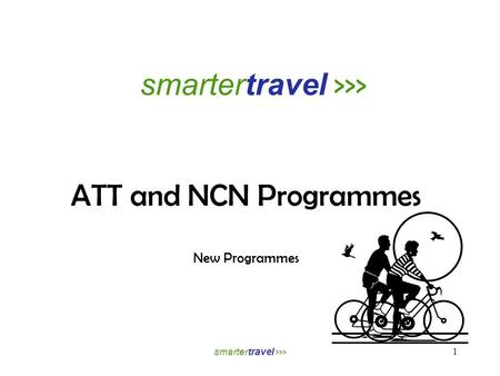 Smartertravel >>> ATT and NCN Programmes New Programmes smartertravel >>> 1.