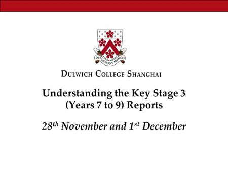 Understanding the Key Stage 3 (Years 7 to 9) Reports 28 th November and 1 st December.