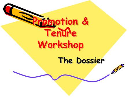 Promotion & Tenure Workshop The Dossier. What the Committee Looks for: I nnovation I nitiative I mpact.