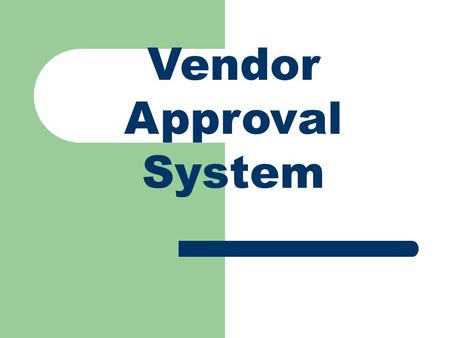 Vendor Approval System. Design office processes approval of vendors as per the norms laid down in QSP vendor control, which is a part of DLW Quality management.