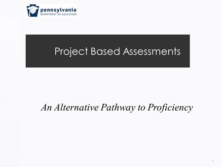 Project Based Assessments 1 An Alternative Pathway to Proficiency.