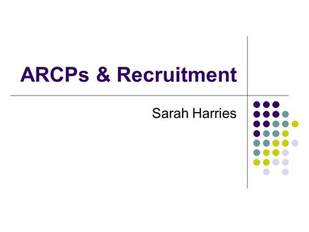 ARCPs & Recruitment Sarah Harries. ARCP Annual Review of Competence Progression All post MMC core & specialty trainees are required to undertake an annual.