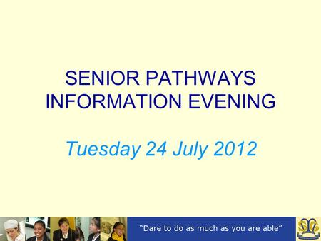 SENIOR PATHWAYS INFORMATION EVENING Tuesday 24 July 2012.
