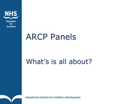 ARCP Panels What's is all about?. What is ES doing when deciding on the outcome of an educational review?  Making a recommendation to the ARCP panel.