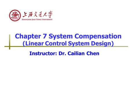 Chapter 7 System Compensation (Linear Control System Design)