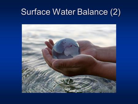 Surface Water Balance (2). Review of last lecture Components of global water cycle Ocean water Land soil moisture, rivers, snow cover, ice sheet and glaciers.