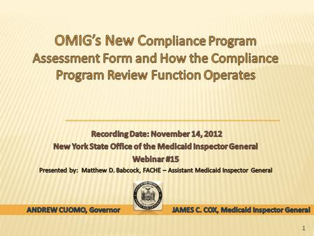 1. o The purpose of Webinar #15 is to: o Introduce OMIG's new Compliance Program Assessment Form. o Review the Bureau of Compliance's compliance program.