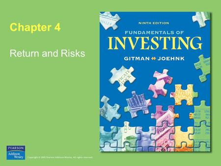 Chapter 4 Return and Risks. Copyright © 2005 Pearson Addison-Wesley. All rights reserved. 4-2 Return and Risks Learning Goals 1.Review the concept of.