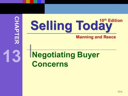 13-1 Negotiating Buyer Concerns Selling Today 10 th Edition CHAPTER Manning and Reece 13.