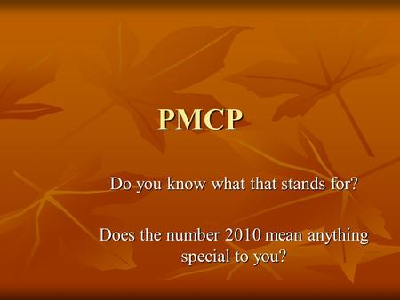 PMCP Do you know what that stands for? Does the number 2010 mean anything special to you?
