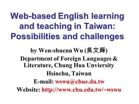 Web-based English learning and teaching in Taiwan: Possibilities and challenges by Wen-shuenn Wu ( 吳文舜 ) Department of Foreign Languages & Literature,