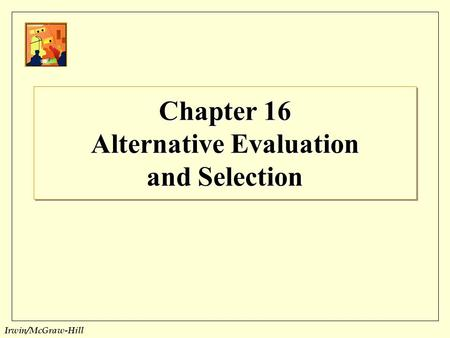 Irwin/McGraw-Hill Chapter 16 Alternative Evaluation and Selection.