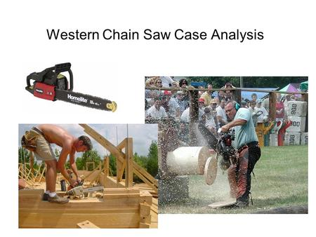Western Chain Saw Case Analysis. Steps in Analyzing Case Analyze and Record the Current Situation –Threats, Opportunities –Strengths, Weaknesses Identify.