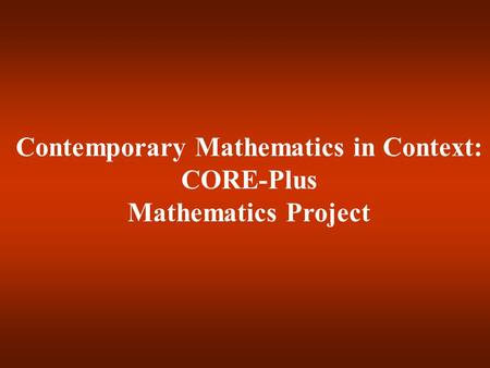 Contemporary Mathematics in Context: CORE-Plus Mathematics Project.