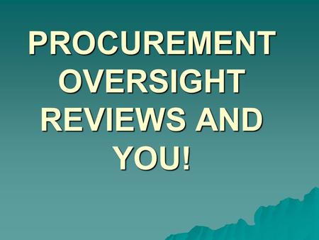 PROCUREMENT OVERSIGHT REVIEWS AND YOU!. Oversight Program  Risk Assessment conducted each year by FTA Regional Staff  Grantees are assigned a risk category.