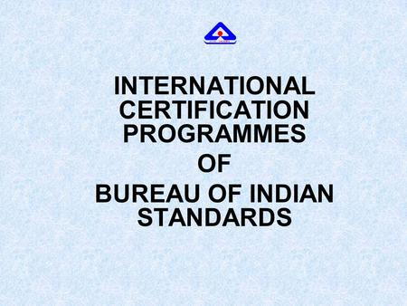 INTERNATIONAL CERTIFICATION PROGRAMMES OF BUREAU OF INDIAN STANDARDS.