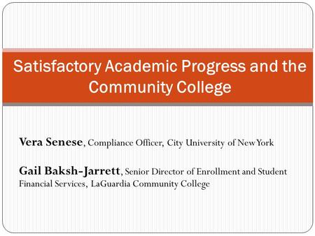 Vera Senese, Compliance Officer, City University of New York Gail Baksh-Jarrett, Senior Director of Enrollment and Student Financial Services, LaGuardia.