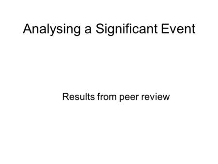 Analysing a Significant Event Results from peer review.