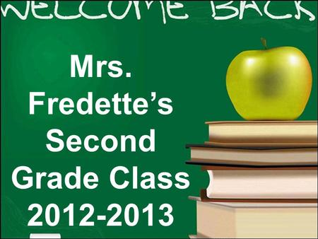 Mrs. Fredette's Second Grade Class 2012-2013 Who is Mrs. Fredette?  Education: BA in Comparative Literature from Brandeis U. and post-baccalaureate.