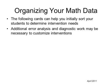 April 2011 Organizing Your Math Data The following cards can help you initially sort your students to determine intervention needs Additional error analysis.