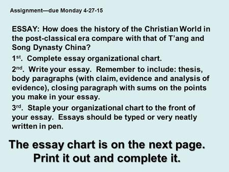 The essay chart is on the next page. Print it out and complete it. ESSAY: How does the history of the Christian World in the post-classical era compare.