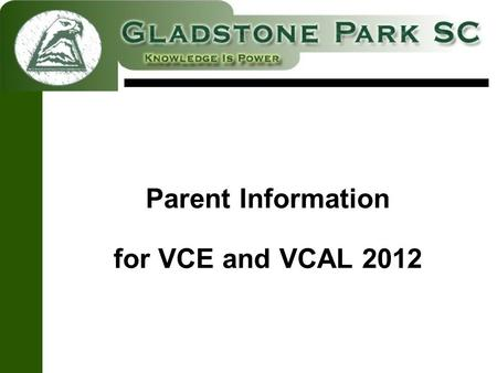 Parent Information for VCE and VCAL 2012. Possible Pathways Year 10  VCE Year 10  VCAL Year 10  TAFE, Apprenticeship or Employment.