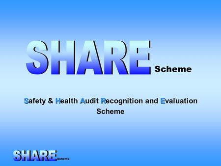 Scheme SHARE Safety & Health Audit Recognition and Evaluation Scheme Scheme.
