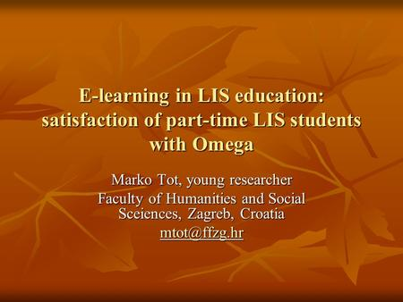 E-learning in LIS education: satisfaction of part-time LIS students with Omega Marko Tot, young researcher Faculty of Humanities and Social Sceiences,