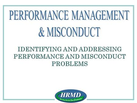 IDENTIFYING AND ADDRESSING PERFORMANCE AND MISCONDUCT PROBLEMS.