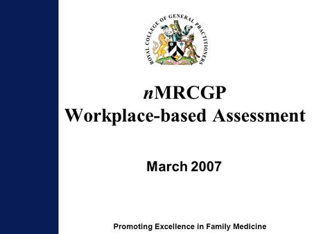 Promoting Excellence in Family Medicine nMRCGP Workplace-based Assessment March 2007.