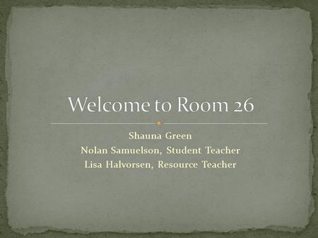 Shauna Green Nolan Samuelson, Student Teacher Lisa Halvorsen, Resource Teacher.