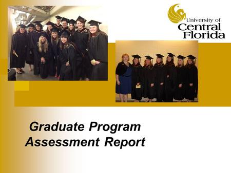 Graduate Program Assessment Report. University of Central Florida Mission Communication M.A. Program is dedicated to serving its students, faculty, the.