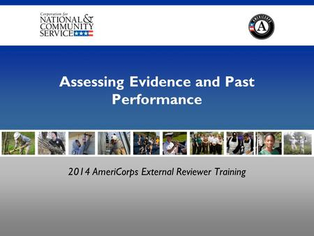 Assessing Evidence and Past Performance 2014 AmeriCorps External Reviewer Training.