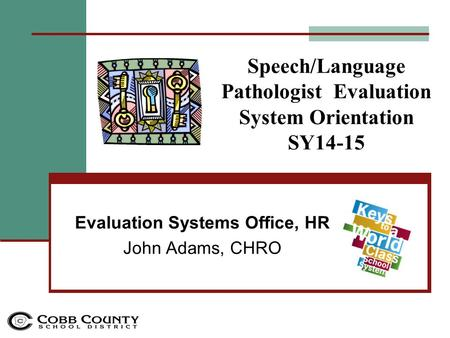 Speech/Language Pathologist Evaluation System Orientation SY14-15 Evaluation Systems Office, HR John Adams, CHRO.