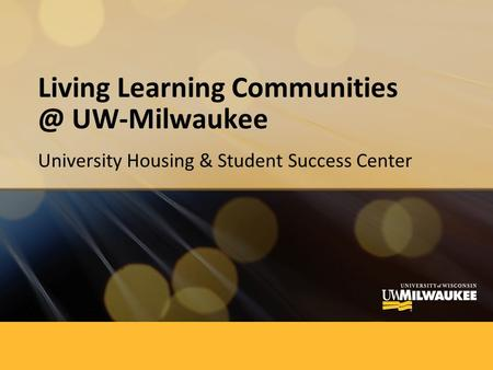 Living Learning UW-Milwaukee University Housing & Student Success Center.