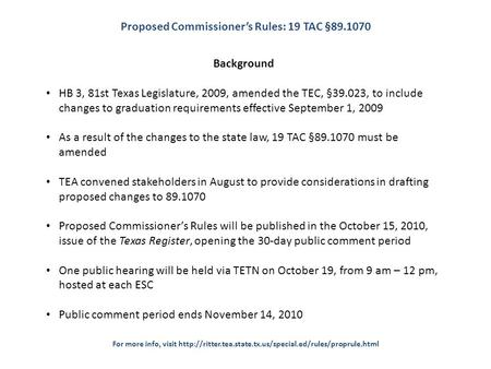 Background HB 3, 81st Texas Legislature, 2009, amended the TEC, §39.023, to include changes to graduation requirements effective September 1, 2009 As a.