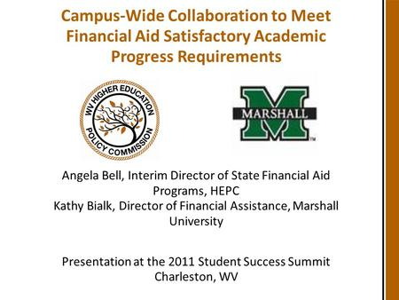 Campus-Wide Collaboration to Meet Financial Aid Satisfactory Academic Progress Requirements Angela Bell, Interim Director of State Financial Aid Programs,