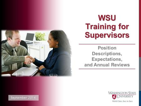 WSU Training for Supervisors September 2014 Position Descriptions, Expectations, and Annual Reviews.