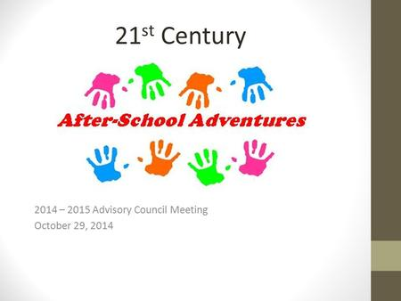 2014 – 2015 Advisory Council Meeting October 29, 2014 21 st Century.
