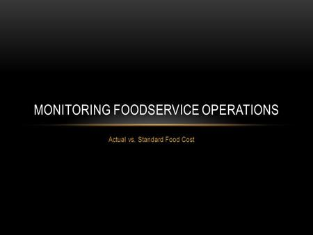 Actual vs. Standard Food Cost MONITORING FOODSERVICE OPERATIONS.