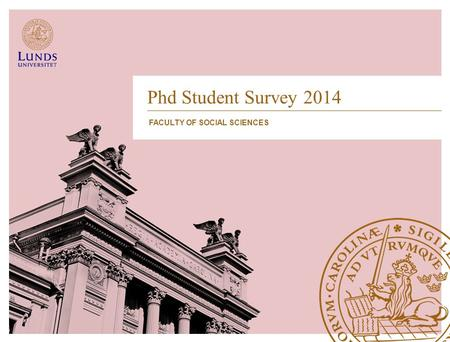 Phd Student Survey 2014 FACULTY OF SOCIAL SCIENCES.