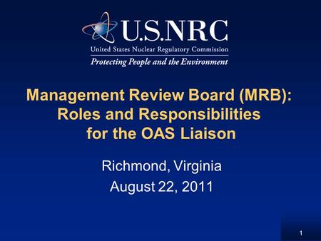 1 Management Review Board (MRB): Roles and Responsibilities for the OAS Liaison Richmond, Virginia August 22, 2011.