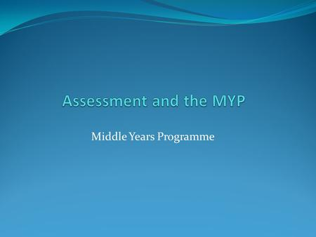 Middle Years Programme. MYP Model MYP Assessment Each subject uses a set of criteria. Arts – Visual & Performing Arts Criteria AKnowledge and UnderstandingMax.